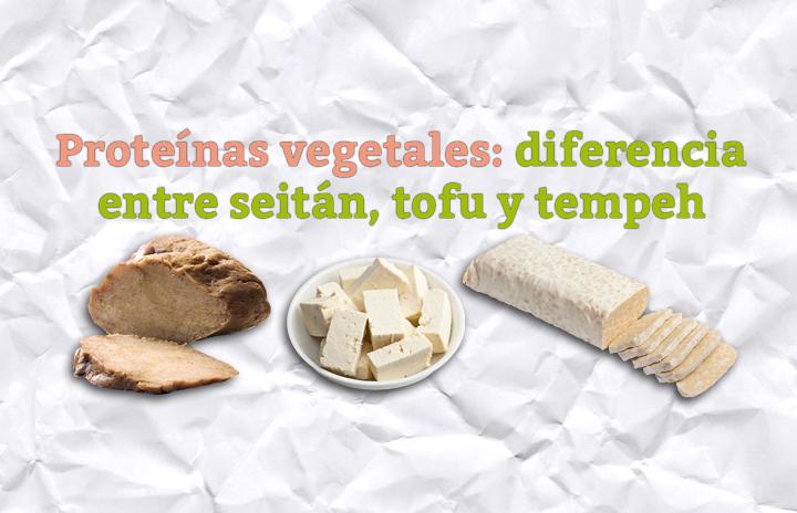 Proteínas vegetales: diferencia entre seitán, tofu y tempeh